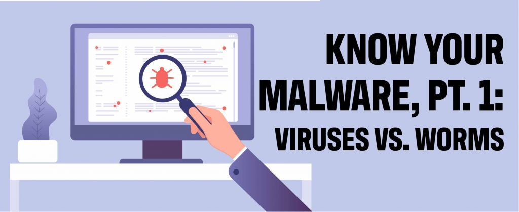 Know Your Malware: Virus vs. Worm