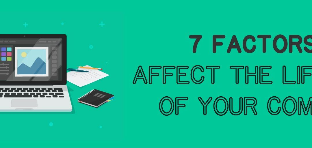 Seven Factors that Affect the Lifespan of Your Computer